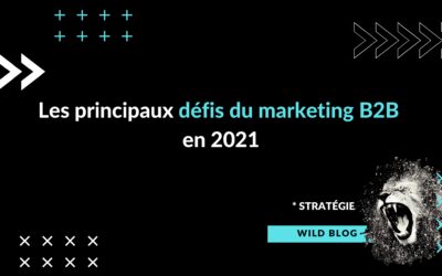 Les principaux défis du marketing B2B en 2021